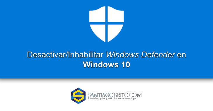 Desactivar/Inhabilitar Windows Defender en Windows 10